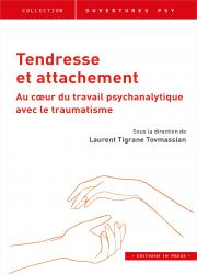 Tendresse et attachement - Au cœur du travail psychanalytique avec le traumatisme - Sous la direction de Laurent Tigrane Tovmassian