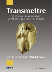 Transmettre : Psychiatrie, psychanalyse, psychothérapie institutionnelle